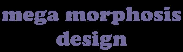 Mega Morphosis Design